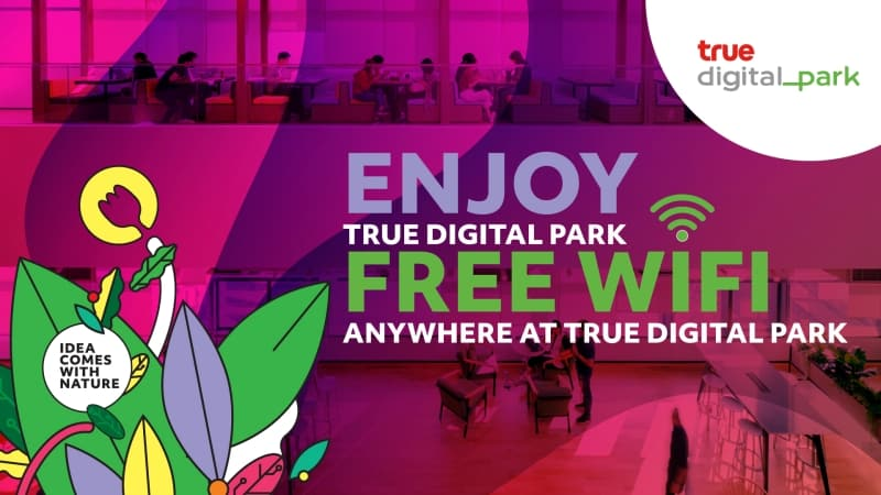 TRUE DIGITAL PARK FREE WIFI COVERS ENTIRE CAMPUS TO FULFILL DIGITAL LIFESTYLE.